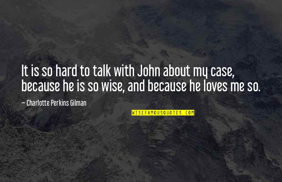 Charlotte Perkins Gilman Quotes By Charlotte Perkins Gilman: It is so hard to talk with John