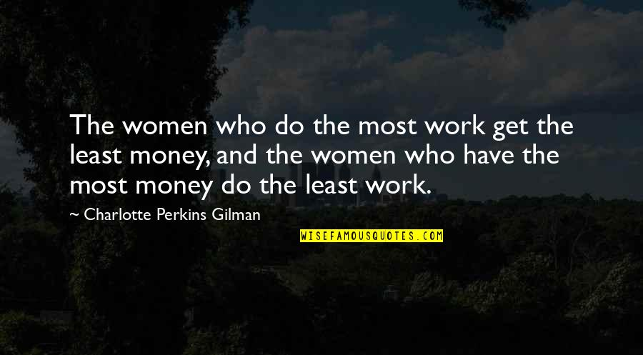 Charlotte Perkins Gilman Quotes By Charlotte Perkins Gilman: The women who do the most work get