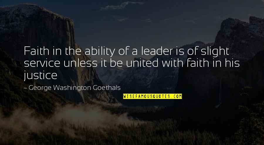 Charls Quotes By George Washington Goethals: Faith in the ability of a leader is
