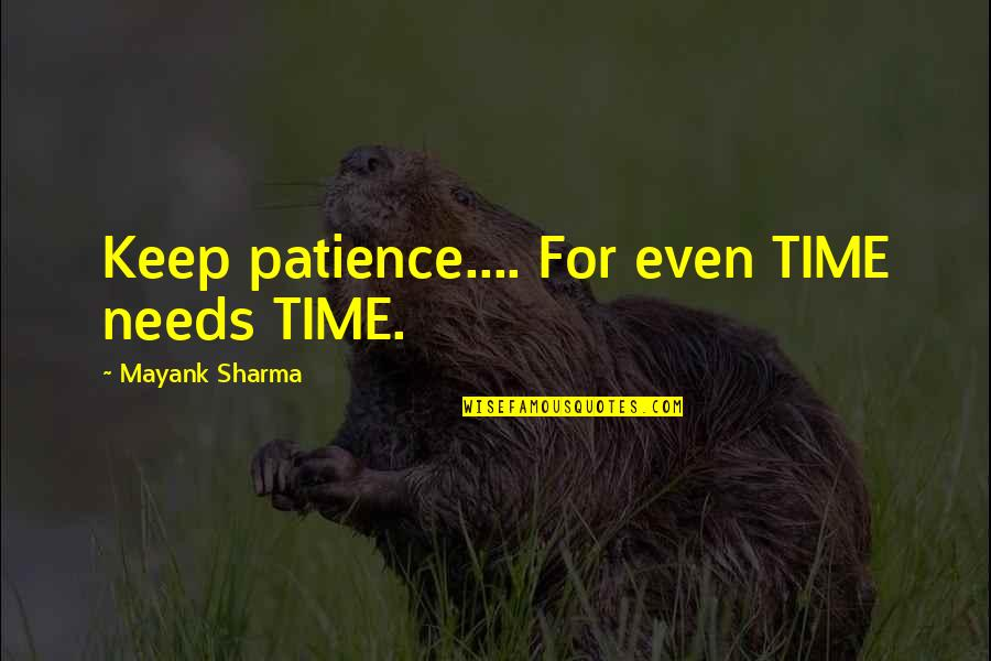 Charls Quotes By Mayank Sharma: Keep patience.... For even TIME needs TIME.