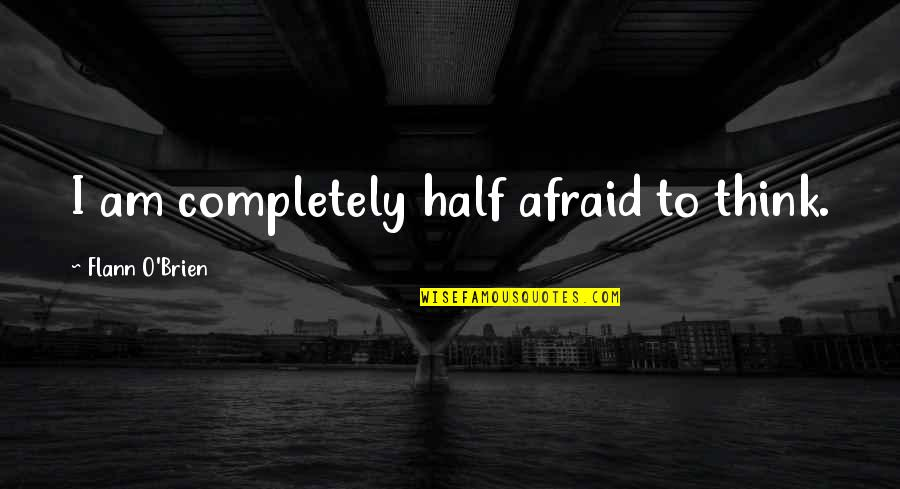 Chase Bank Stock Quotes By Flann O'Brien: I am completely half afraid to think.