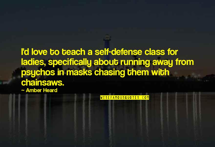 Chasing Love Quotes By Amber Heard: I'd love to teach a self-defense class for