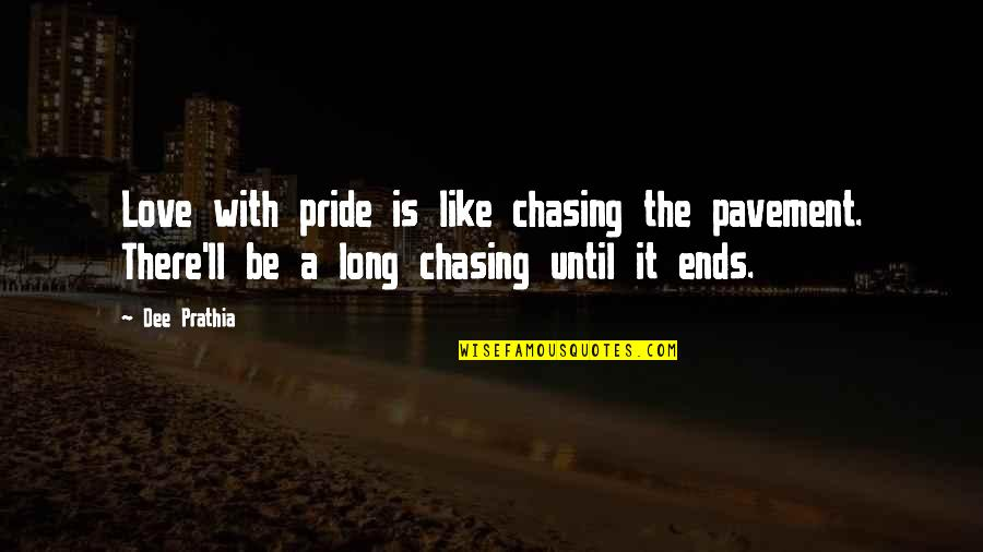Chasing Love Quotes By Dee Prathia: Love with pride is like chasing the pavement.