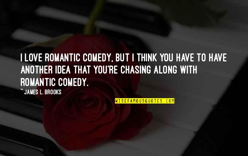 Chasing Love Quotes By James L. Brooks: I love romantic comedy, but I think you