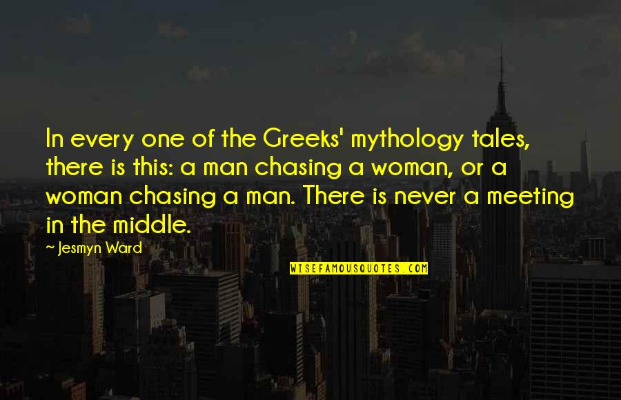 Chasing Love Quotes By Jesmyn Ward: In every one of the Greeks' mythology tales,