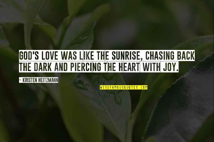 Chasing Love Quotes By Kristen Heitzmann: God's love was like the sunrise, chasing back