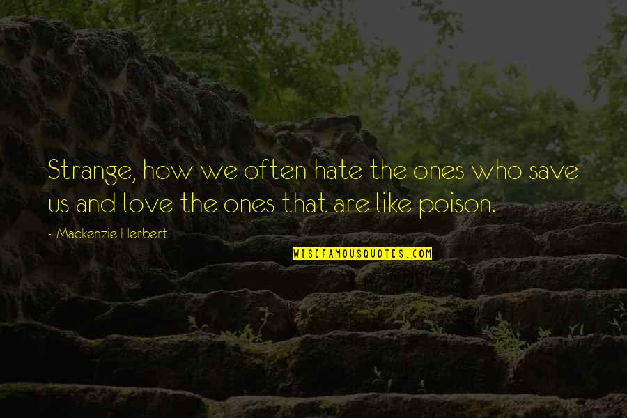 Chasing Love Quotes By Mackenzie Herbert: Strange, how we often hate the ones who