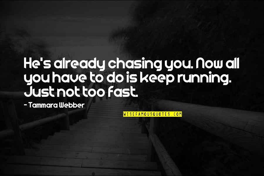 Chasing Love Quotes By Tammara Webber: He's already chasing you. Now all you have