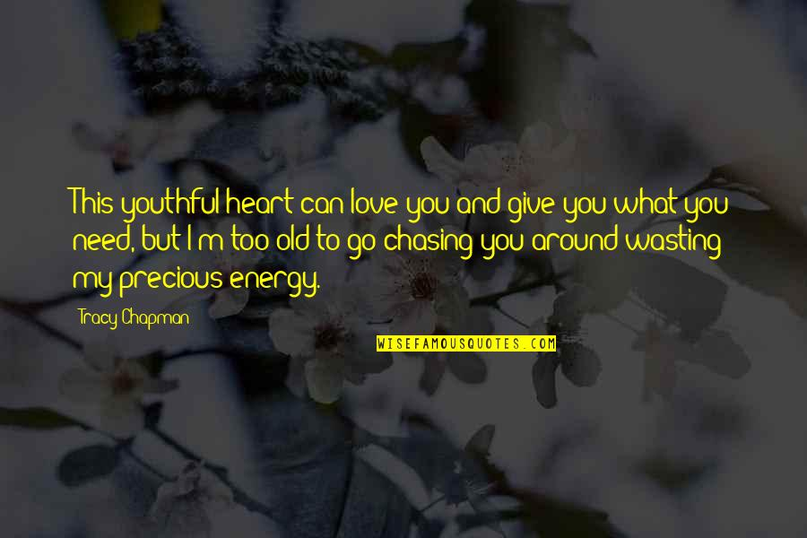 Chasing Love Quotes By Tracy Chapman: This youthful heart can love you and give