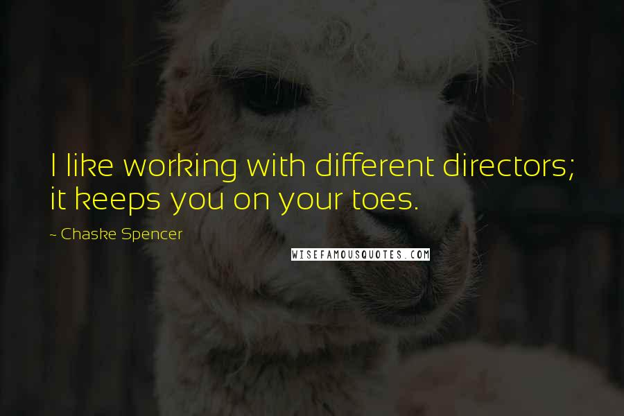 Chaske Spencer quotes: I like working with different directors; it keeps you on your toes.