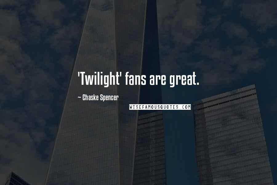 Chaske Spencer quotes: 'Twilight' fans are great.