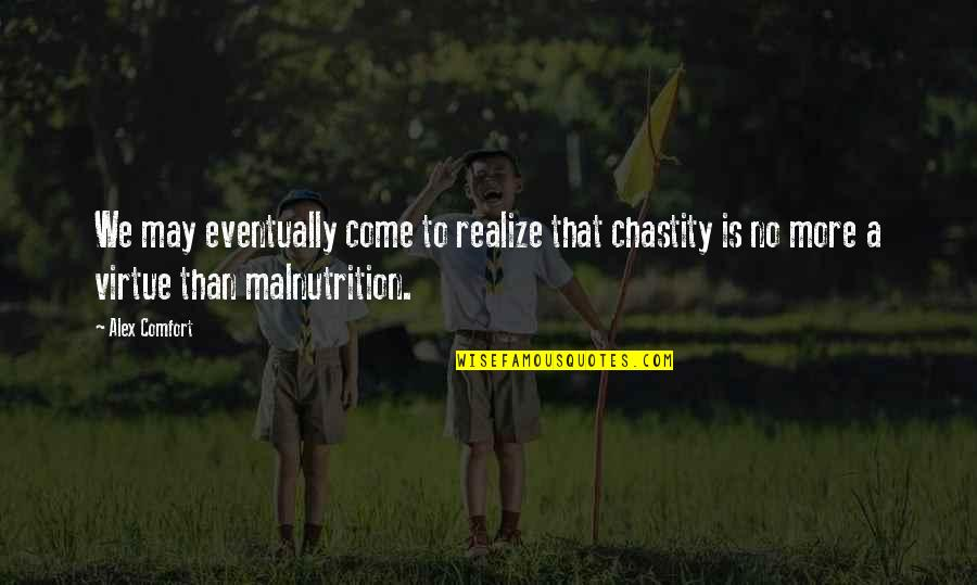 Chastity Virtue Quotes By Alex Comfort: We may eventually come to realize that chastity