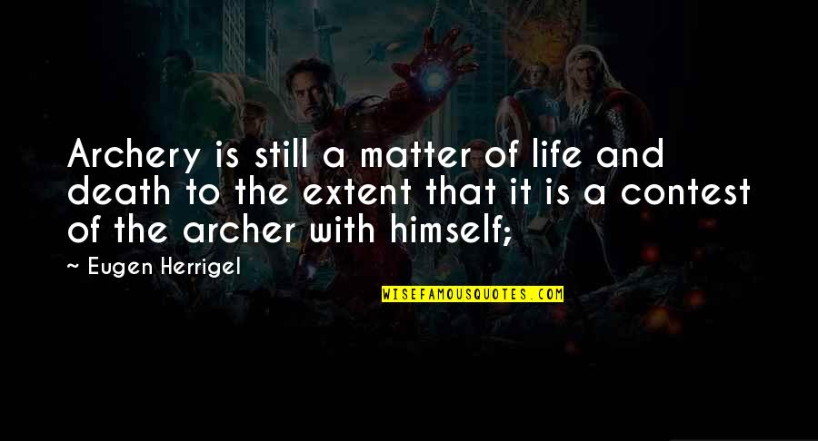 Chastity Virtue Quotes By Eugen Herrigel: Archery is still a matter of life and