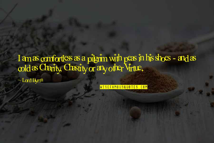 Chastity Virtue Quotes By Lord Byron: I am as comfortless as a pilgrim with