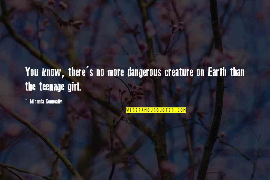 Chastity Virtue Quotes By Miranda Kenneally: You know, there's no more dangerous creature on