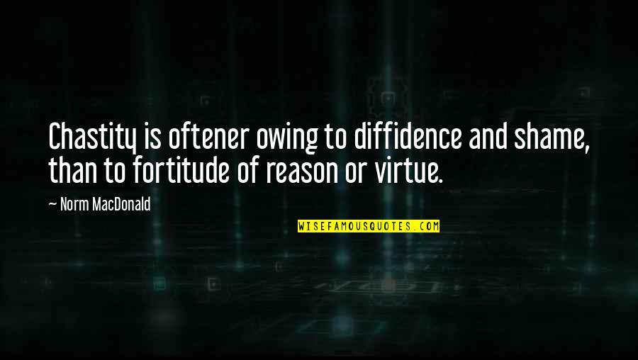 Chastity Virtue Quotes By Norm MacDonald: Chastity is oftener owing to diffidence and shame,