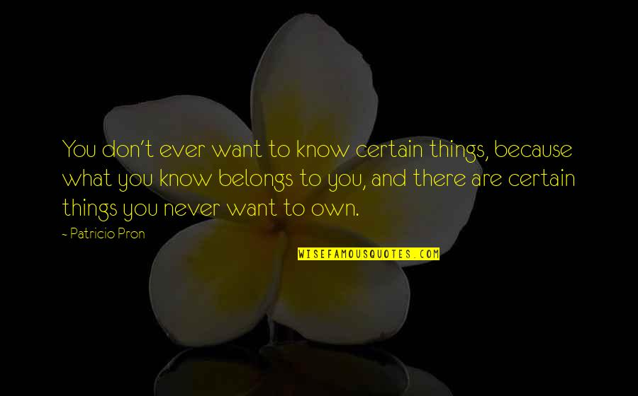 Chastity Virtue Quotes By Patricio Pron: You don't ever want to know certain things,