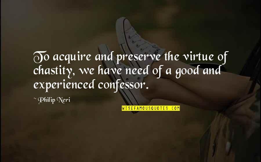 Chastity Virtue Quotes By Philip Neri: To acquire and preserve the virtue of chastity,