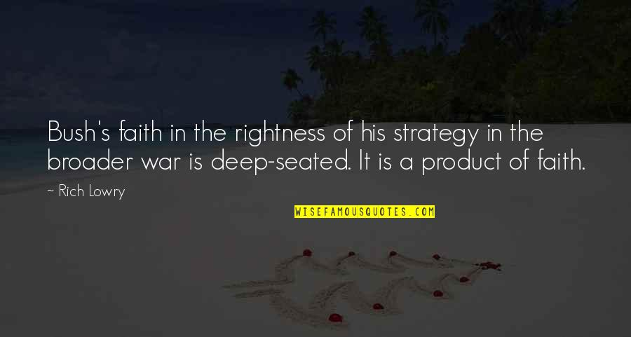 Chastity Virtue Quotes By Rich Lowry: Bush's faith in the rightness of his strategy