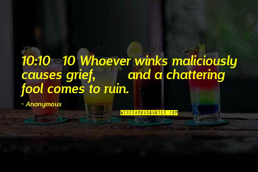 Chattering Quotes By Anonymous: 10:10 10 Whoever winks maliciously causes grief, and