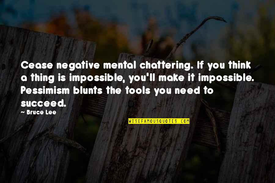 Chattering Quotes By Bruce Lee: Cease negative mental chattering. If you think a