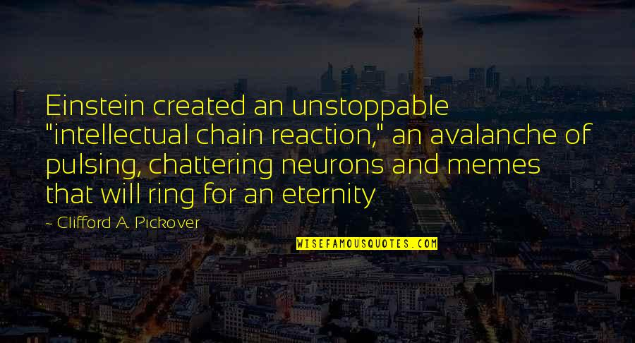 """Chattering Quotes By Clifford A. Pickover: Einstein created an unstoppable """"intellectual chain reaction,"""" an"""