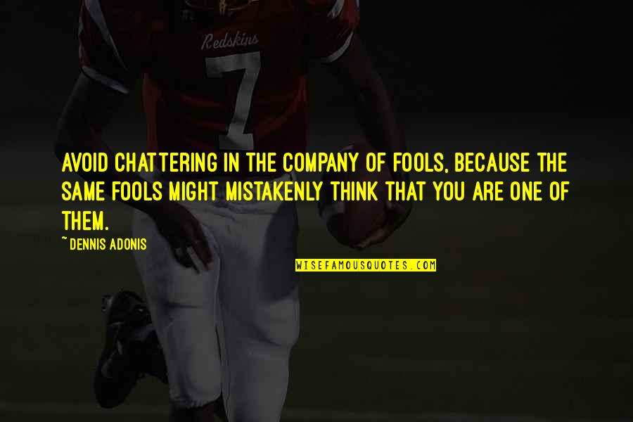 Chattering Quotes By Dennis Adonis: Avoid chattering in the company of fools, because