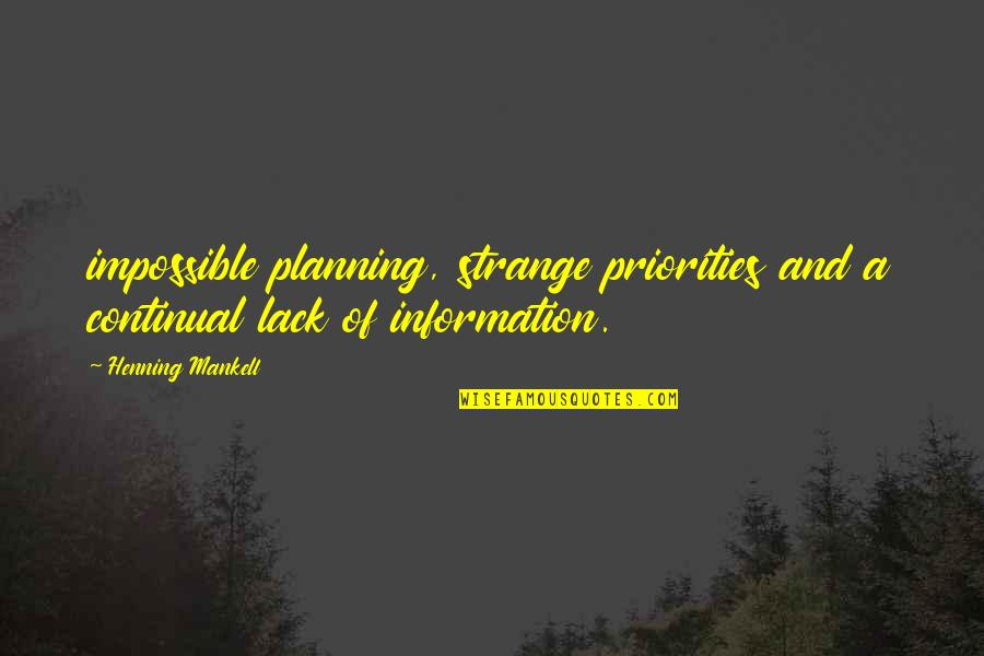 Chattering Quotes By Henning Mankell: impossible planning, strange priorities and a continual lack
