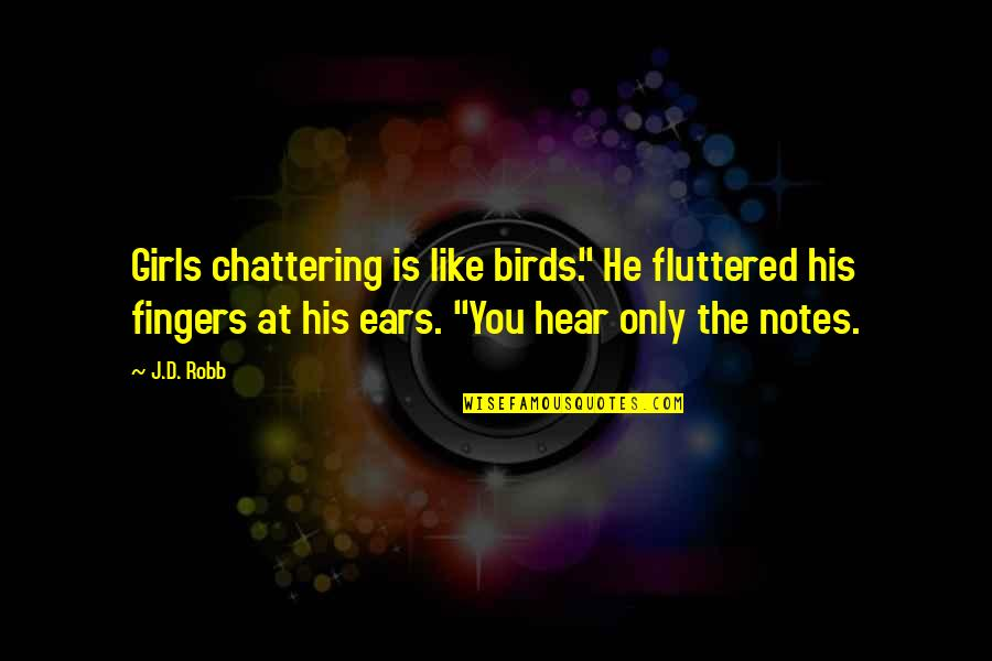 """Chattering Quotes By J.D. Robb: Girls chattering is like birds."""" He fluttered his"""