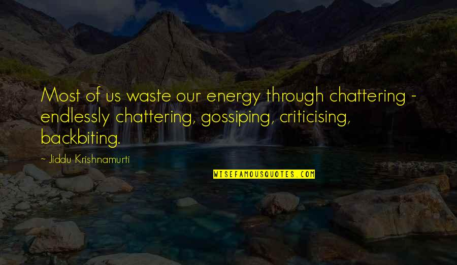 Chattering Quotes By Jiddu Krishnamurti: Most of us waste our energy through chattering