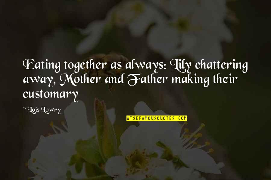 Chattering Quotes By Lois Lowry: Eating together as always: Lily chattering away, Mother