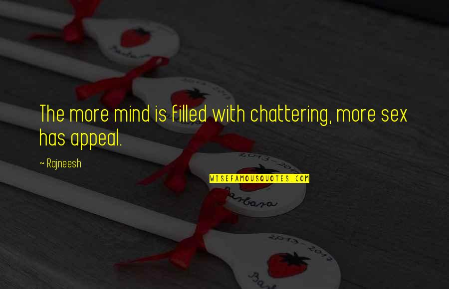 Chattering Quotes By Rajneesh: The more mind is filled with chattering, more