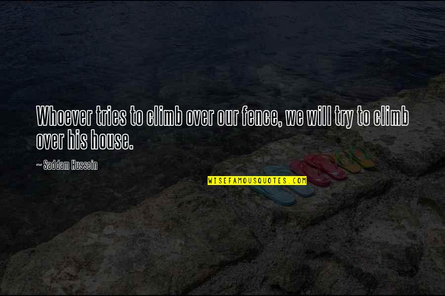 Chattering Quotes By Saddam Hussein: Whoever tries to climb over our fence, we