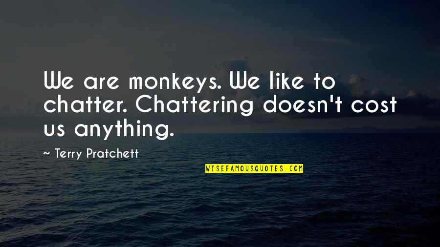 Chattering Quotes By Terry Pratchett: We are monkeys. We like to chatter. Chattering