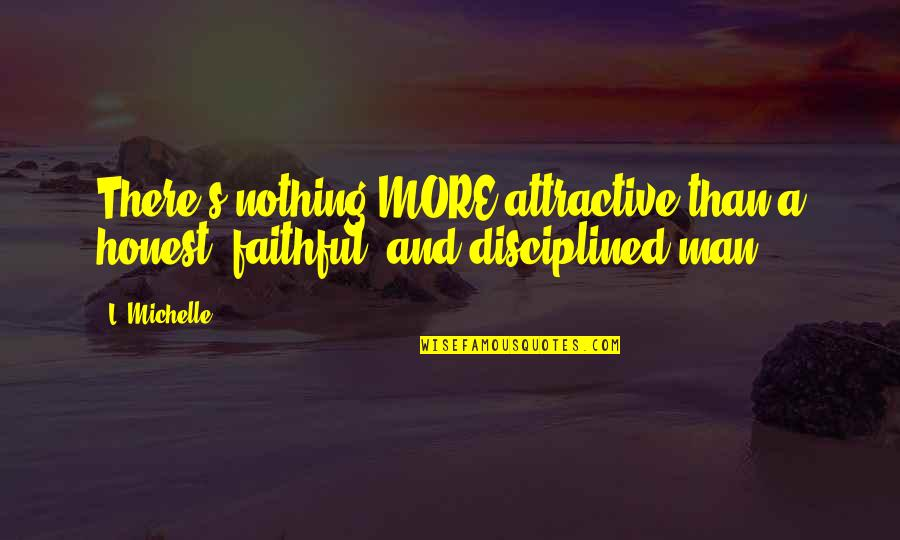 Chatting With Old Friends Quotes By L. Michelle: There's nothing MORE attractive than a honest, faithful,