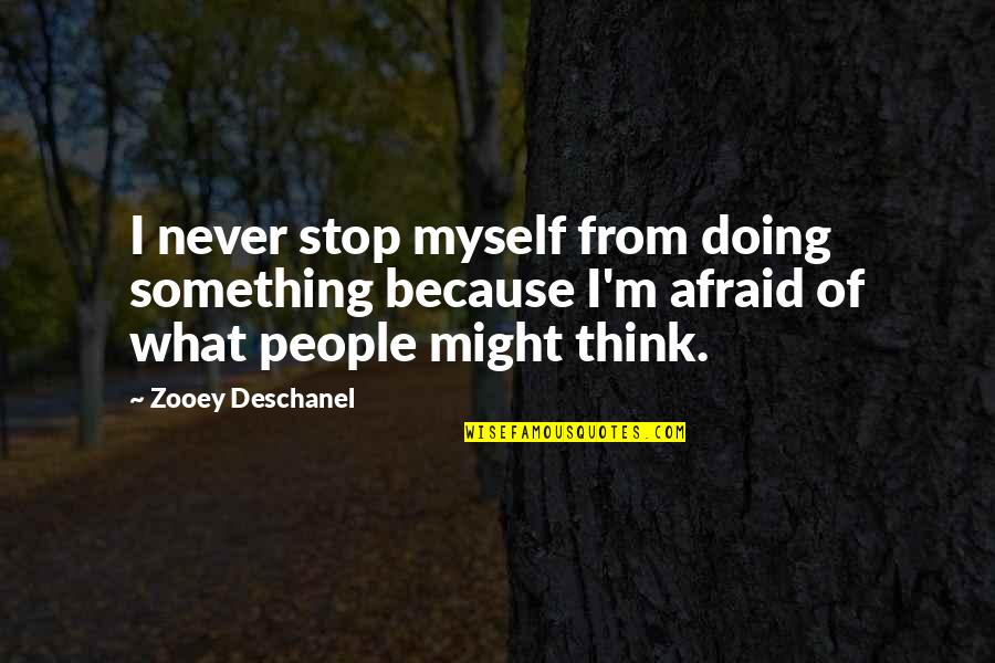 Chatting With Old Friends Quotes By Zooey Deschanel: I never stop myself from doing something because