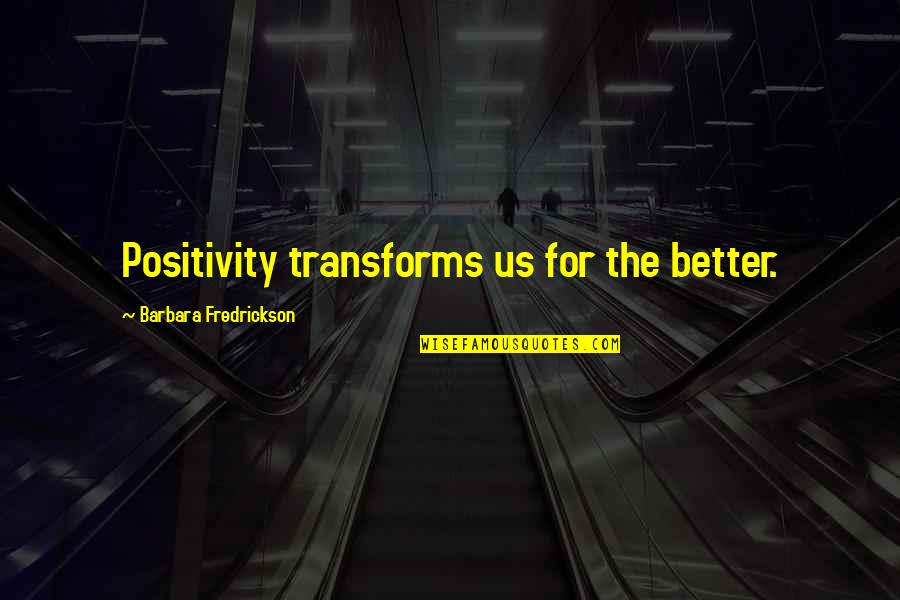 Chaucer Canterbury Tales Famous Quotes By Barbara Fredrickson: Positivity transforms us for the better.
