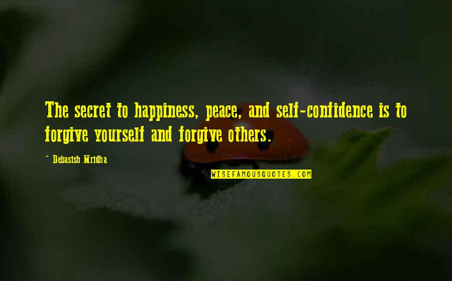Chaucer Canterbury Tales Famous Quotes By Debasish Mridha: The secret to happiness, peace, and self-confidence is