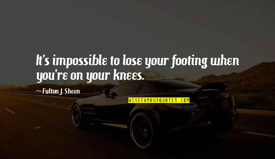 Chaucer Canterbury Tales Famous Quotes By Fulton J. Sheen: It's impossible to lose your footing when you're