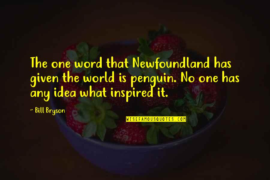 Chaumont Quotes By Bill Bryson: The one word that Newfoundland has given the