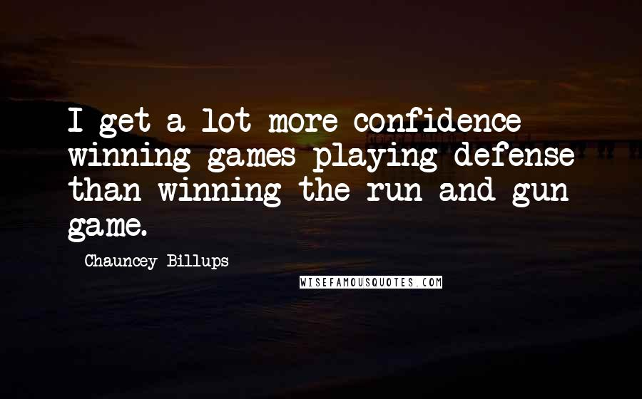 Chauncey Billups quotes: I get a lot more confidence winning games playing defense than winning the run-and-gun game.