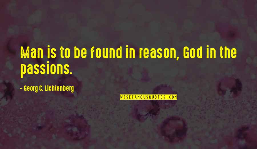 Chauvelin Book Quotes By Georg C. Lichtenberg: Man is to be found in reason, God