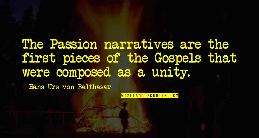 Chauvelin Book Quotes By Hans Urs Von Balthasar: The Passion narratives are the first pieces of