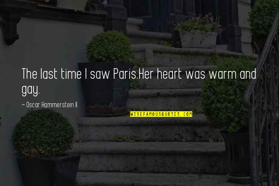 Chauvelin Book Quotes By Oscar Hammerstein II: The last time I saw Paris.Her heart was