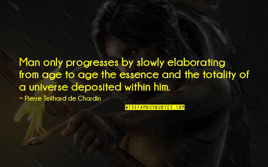 Chauvelin Book Quotes By Pierre Teilhard De Chardin: Man only progresses by slowly elaborating from age