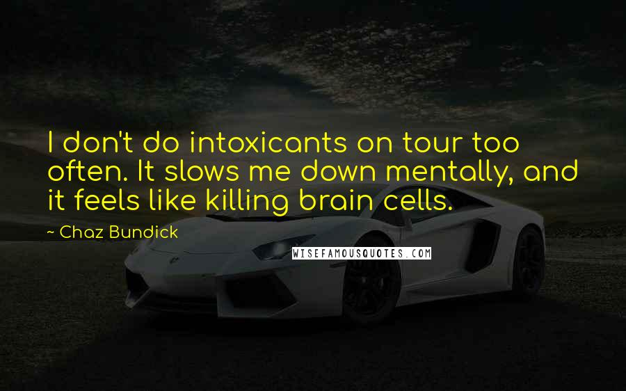 Chaz Bundick quotes: I don't do intoxicants on tour too often. It slows me down mentally, and it feels like killing brain cells.