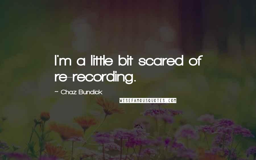 Chaz Bundick quotes: I'm a little bit scared of re-recording.