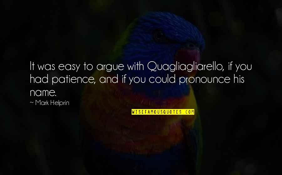 Che Guerrilla Warfare Quotes By Mark Helprin: It was easy to argue with Quagliagliarello, if