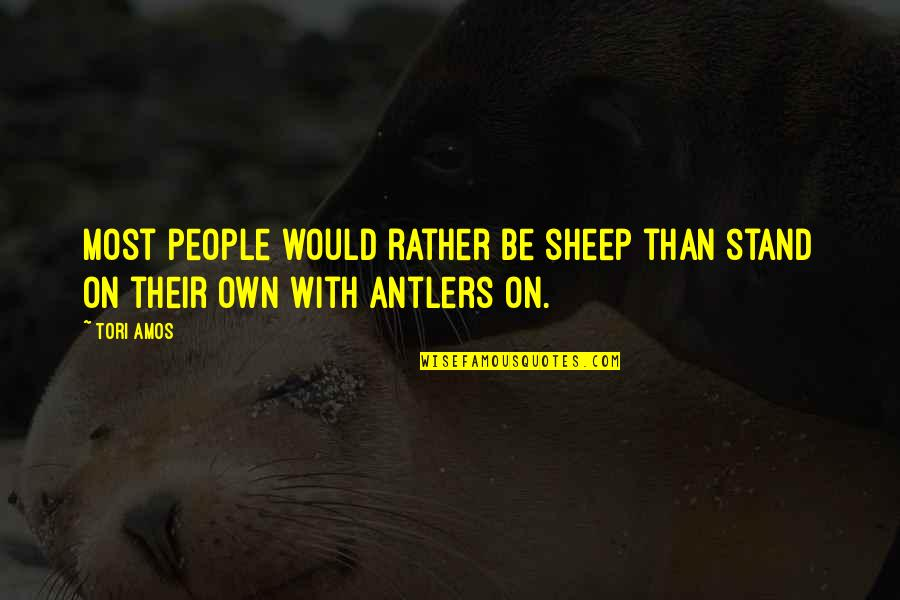 Che Guerrilla Warfare Quotes By Tori Amos: Most people would rather be sheep than stand