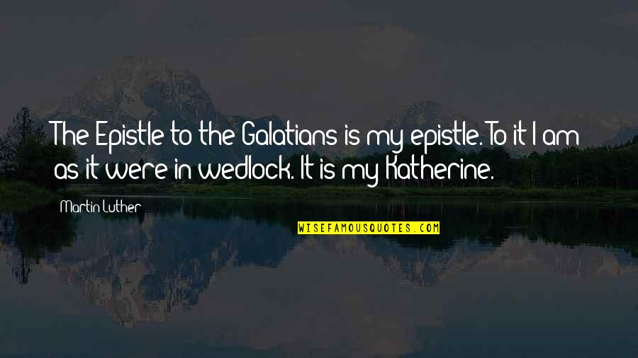 Cheap Nj Insurance Quotes By Martin Luther: The Epistle to the Galatians is my epistle.